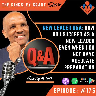 KGS175 | New Leader Q&A: How Do I Succeed As A New Leader Even When I Do Not Have Adequate Preparation by Kingsley Grant