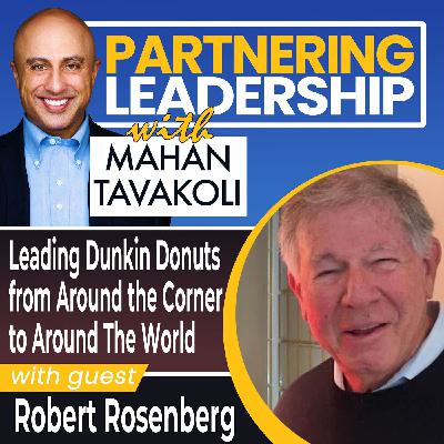 Leading Dunkin Donuts from Around the Corner to Around The World with Robert Rosenberg | Thought Leader