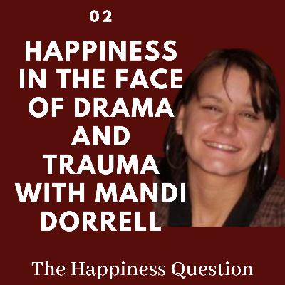 Happiness in the Face of Drama and Trauma (with Mandi Dorrell) | EP 2