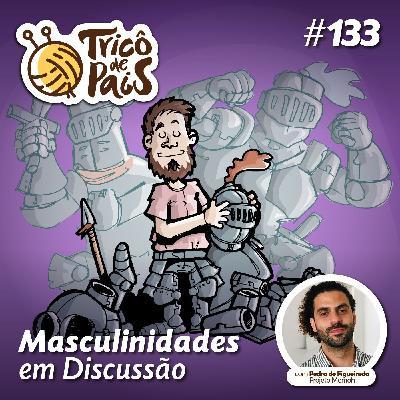 #133 - Masculinidades em Discussão