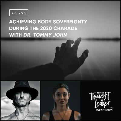 204: Achieving Body Sovereignty During The 2020 Charade with Dr. Tommy John