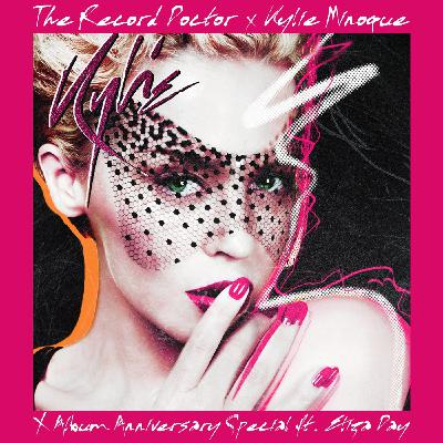 """Episode 160 - Kylie Minogue's """"X"""" 12th Anniversary Special ft. Eliza Day"""