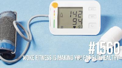 1560: Woke Fitness Is Making You Fat & Unhealthy