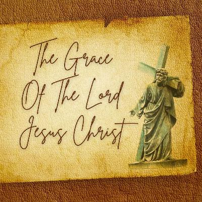 The Grace of the Lord Jesus Christ