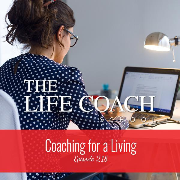 Ep #218: Coaching for a Living