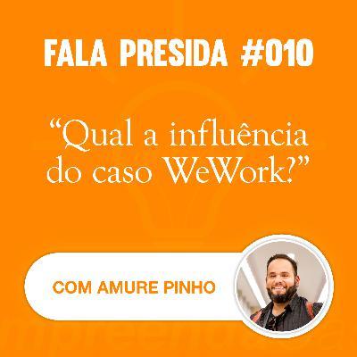 Qual a Influência do Caso WeWork? com: Amure Pinho | Fala Presida | #EP010