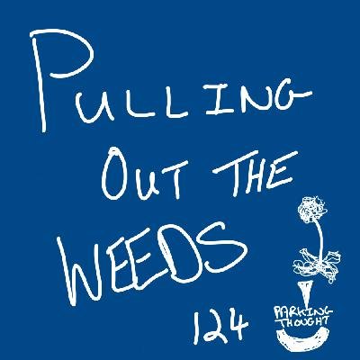 Pulling Out the Weeds | 124