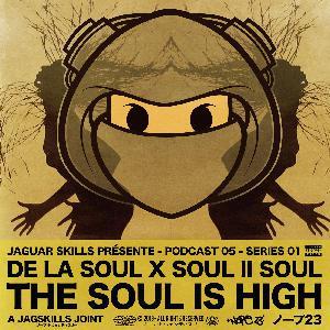 A JAGSKILLS JOINT – DE LA SOUL X SOUL II SOUL - THE SOUL IS HIGH