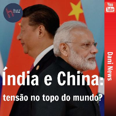 Índia e China, tensão no topo do mundo? (Dani News)