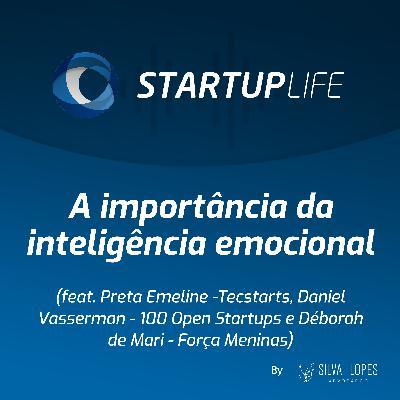 A importância da inteligência emocional [com Preta Emeline (Tecstarts), Daniel Vasserman (100 Open Startups) e Déborah de Mari (Força Meninas)]