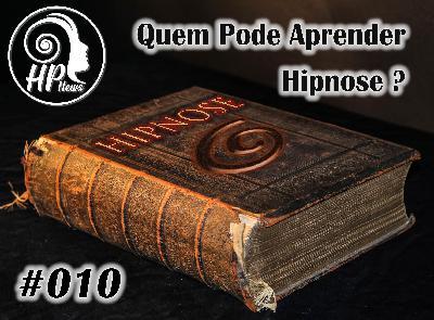HP News 010 - Quem pode aprender hipnose?