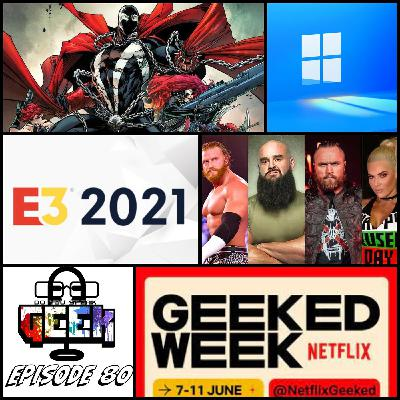 Episode 80 (WWE Releases, Netflix's Geeked Week, E3 2021, New Windows, and more)