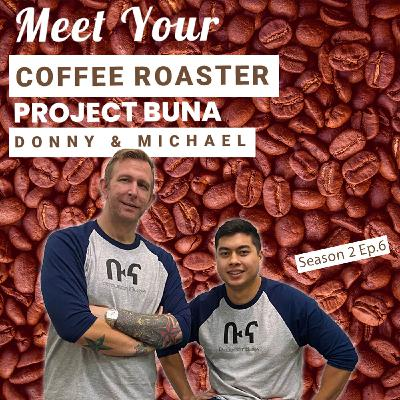 Meet Your Coffee Roaster with Project Buna S2 EP6