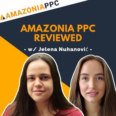 #22 - Amazonia PPC Review w/ Jelena Nuhanović   Amazon PPC Management Agency