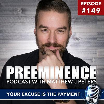 149 - Your Excuse is Your Payment