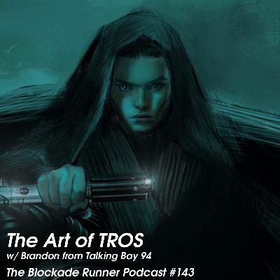 The Art of TROS w/ Brandon from Talking Bay 94 - The Blockade Runner Podcast #143