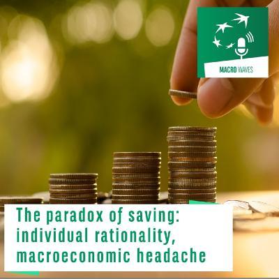 #03 – The paradox of saving: individual rationality, macroeconomic headache
