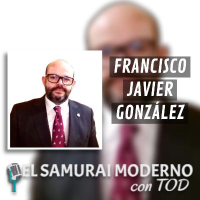 Francisco Javier González Fuentes | El Samurai Moderno Podcast