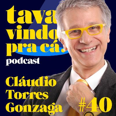 #40 Cláudio Torres Gonzaga - Tava Vindo Pra Cá