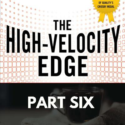 The High Velocity Edge: Part Six