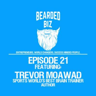 Bearded Biz Show - Ep. 21 - Trevor Moawad - CEO, Limitless Minds - Sports World's Best Brain Trainer