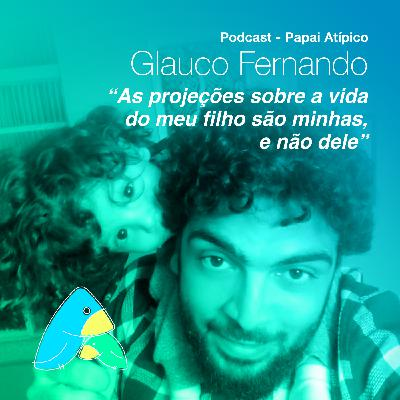"""Glauco Fernando: """"As projeções sobre a vida do meu filho são minhas, e não dele"""""""