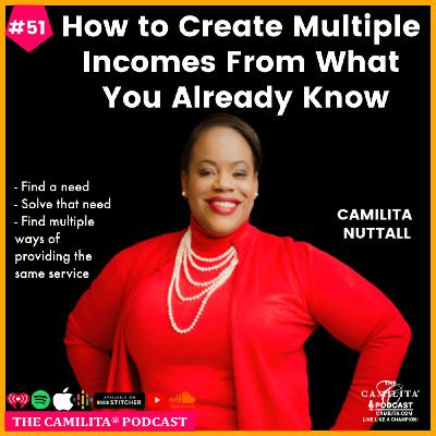 51: Camilita Nuttall | How to Create Multiple Incomes From What You Already Know