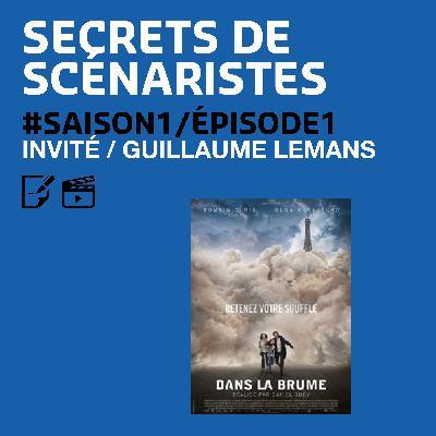 """SECRETS DE SCÉNARISTES #SAISON1ÉPISODE1 / Guillaume Lemans / """"Dans la Brume"""""""