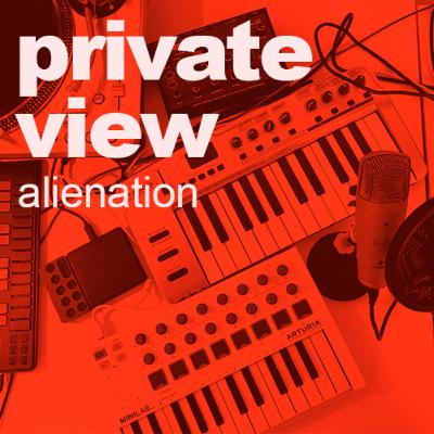 Private View | Alienation