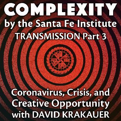 On Coronavirus, Crisis, and Creative Opportunity with David Krakauer (Transmission Series Ep. 3)