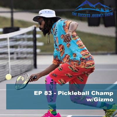 EP 83 - Pickleball Champ w/Gizmo