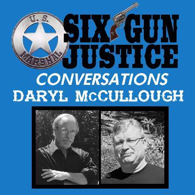 SIX-GUN JUSTICE CONVERSATION—DARYL McCULLOUGH