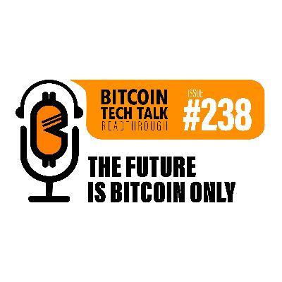 Bitcoin Tech Talk #238: The Future is Bitcoin only