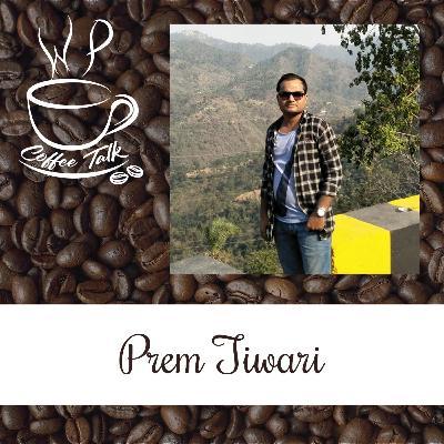 Ep 114 WPCoffeeTalk: Prem Tiwari