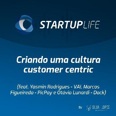 Criando uma cultura customer centric [com Yasmin Rodrigues (VAI), Marcos Figueiredo (PicPay) e Otávio Giannotti (Dock)]