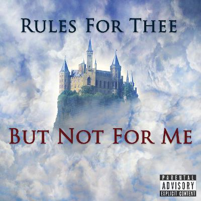 Episode 89: Rules For Thee, But Not For Me