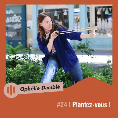 #24 | Ophélie Damblé - Plantez-vous !