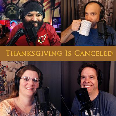 Episode 120: Thanksgiving Is Canceled