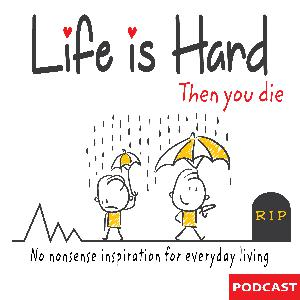 LIH001 - Meet Your Host, Discover More About Life is Hard, Then You Die Podcast