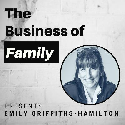 Emily Griffiths-Hamilton - Building Your Family Bank to Owning an NBA & NHL Team [The Business of Family]