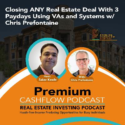 SK111 - Closing ANY Real Estate Deal With 3 Paydays Using VAs and Systems w/ Chris Prefontaine