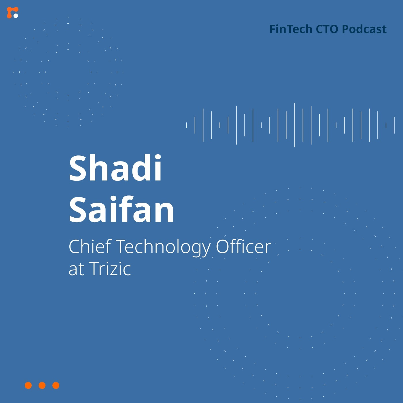 FinTech CTO Club - Shadi Saifan, CTO at Trizic