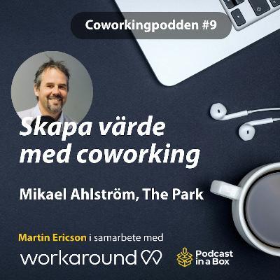# 9 Skapa värde med coworking med Mikael Ahlström, The Park