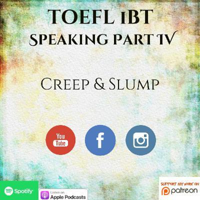 TOEFL iBT | Speaking | Part IV | Creep & Slump