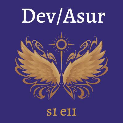 s1e11 Dev/Asur (Indian Mithya Fantasy)