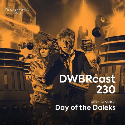 DWBRcast 230 - Série Clássica: Day of the Daleks!
