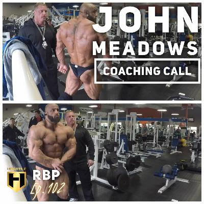 COACHING CALL   John Meadows   Real Bodybuilding Podcast Ep.102