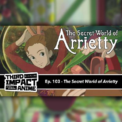#103 - The Secret World of Arrietty
