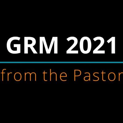GRM (Growth Ring Meeting) 2021: From the Pastor