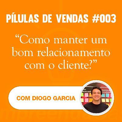 PÍLULAS | Vendas | T01E03 | Como manter um bom relacionamento com o cliente? | Com Diogo Garcia